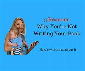Three Reasons Why You're Not Getting Your Book Done