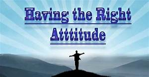 How To Improve and Get The Right Attitude About Life ...