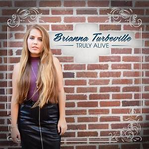 Brianna Turbeville | Truly Alive | CD Baby Music Store