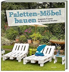Paletten Möbel Garten : paletten m bel bauen originelle projekte f r drinnen und drau en weltbild ausgabe ~ Markanthonyermac.com Haus und Dekorationen