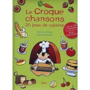 le croque chansons 20 jeux de cuisine famili fr