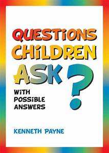 Questions Children Ask, with possible answers
