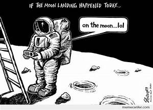 If the moon landing happened today... by ben - Meme Center