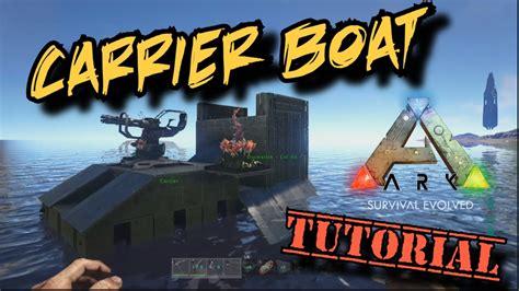 Ark Boat Youtube by Carrier Boat Tutorial Ark Survival Evolved Youtube