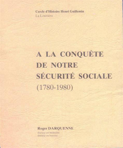 a la conqu 232 te de notre s 233 curit 233 sociale 1780 1980 cercle d histoire henri guillemin
