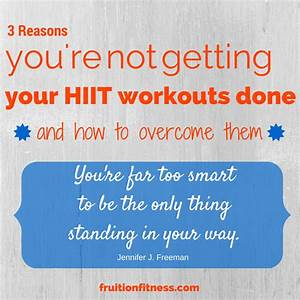 3 Reasons You're Not Getting Your HIIT Workouts Done ...