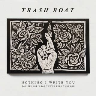 Trash Boat Album Download by Trash Boat Nothing I Write You Can Change What You Ve
