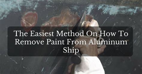 How To Remove Old Paint From Aluminum Boat by The Best And The Easiest Method On How To Remove Paint