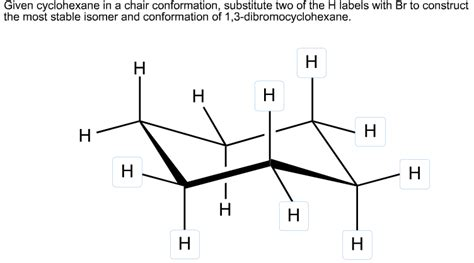 given cyclohexane in a chair conformation substit chegg