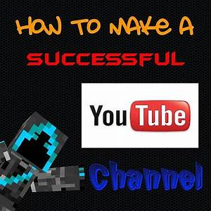 How to make a successful YouTube channel! (9 Easy Steps ...