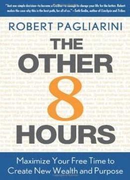 The Other 8 Hours Maximize Your Free Time To Create New