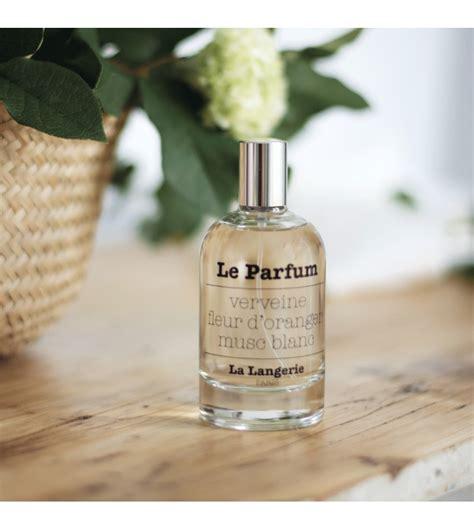 le parfum verveine fleur d oranger musc blanc la langerie