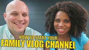 HOW TO START YOUR FAMILY VLOG CHANNEL! - YouTube