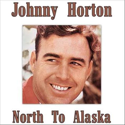 to alaska 2012 johnny horton high quality downloads 7digital united kingdom