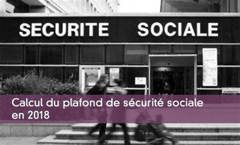 les modalit 233 s de calcul du plafond de s 233 curit 233 sociale en 2018