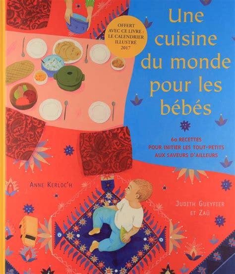 livre cuisine du monde pour les bebes calendrier 2017 za 252 rue du monde cuisine cuisines