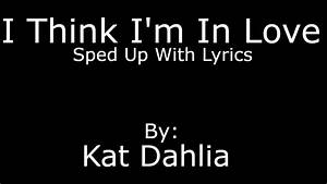 I Think I'm In Love - Kat Dahlia - SPED UP WITH LYRICS ...