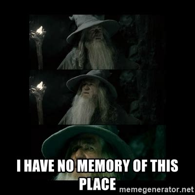 I Have No Memory Of This Place  Confused Gandalf Meme