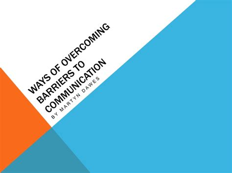 Ways Of Overcoming Barriers To Communication
