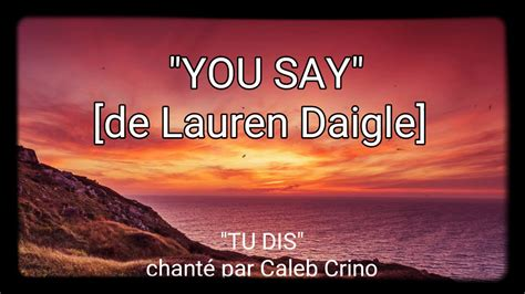 ♡you Say♡ (lauren Daigle) French Subtitle-avec Sous Titre