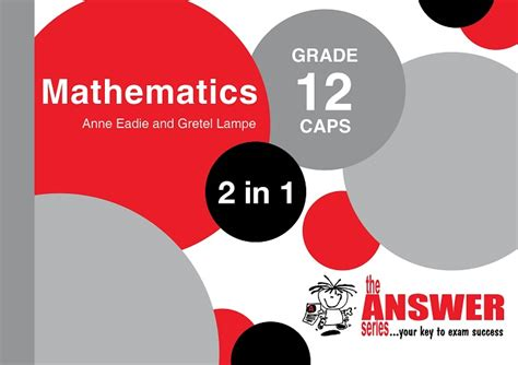 Grade 12 Maths 2 In 1 Caps  The Answer Series