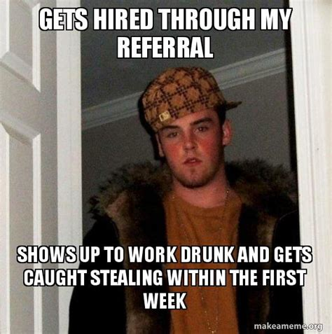 Gets Hired Through My Referral Shows Up To Work Drunk And