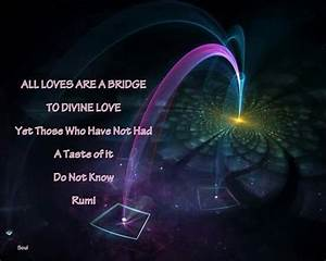"""""""All loves are a bridge to divine love, yet those who have ..."""