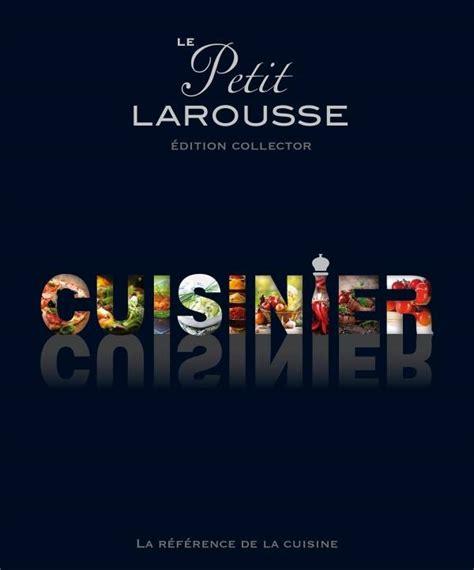livre le petit larousse cuisinier la r 233 f 233 rence de la cuisine collectif larousse coffrets