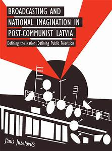 Broadcasting and National Imagination in Post-Communist ...