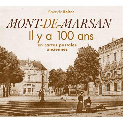 mont de marsan il y a 100 ans en cartes postales anciennes delattre livres