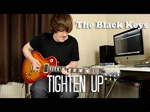 Tighten Up Black Keys - The Black Keys- Tighten up (lyrics)